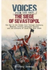 The Siege of Sevastopol 1854 - 1855 : The War in the Crimea - Told Through Newspaper Reports, Official Documents and the Accounts of Those Who Were There - Book