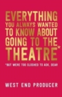 Everything You Always Wanted to Know About Going to the Theatre (But Were Too Sloshed To Ask, Dear) - Book