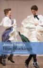 Jessica Swale's Blue Stockings : A guide for studying and staging the play - Book