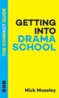 Getting Into Drama School: The Compact Guide - Book