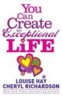 You Can Create an Exceptional Life : Candid Conversations with Louise Hay and Cheryl Richardson - Book
