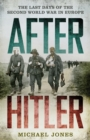 After Hitler : The Last Days of the Second World War in Europe - eBook