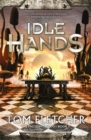 Idle Hands : The Factory Trilogy Book 2 - Book