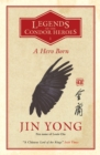 A Hero Born : Legends of the Condor Heroes Vol. 1 - Book