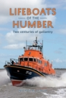 Lifeboats of the Humber : Two Centuries of Gallantry - Book