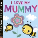 I Love My Mummy : A blossoming book of giving - Book
