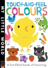 Touch-and-feel Colours : A Fun-filled Book of Learning - Book