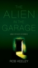 The Alien in the Garage and Other Stories : Rob Keeley - eBook
