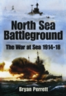 North Sea Battleground : The War and Sea 1914-1918 - Book