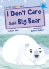 I Don't Care Said Big Bear : (Blue Early Reader) - Book