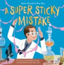 A Super Sticky Mistake : The story of how Harry Coover accidentally invented super glue! - Book