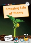 The Amazing Life of Plants : (White Non-Fiction Early Reader) - Book