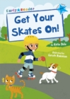 Get Your Skates On! : (Blue Early Reader) - Book