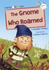 The Gnome Who Roamed : (White Early Reader) - Book