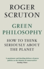 Green Philosophy : How to think seriously about the planet - Book