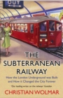 The Subterranean Railway : How the London Underground was Built and How it Changed the City Forever - eBook
