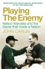 Playing the Enemy : Nelson Mandela and the Game That Made a Nation - eBook