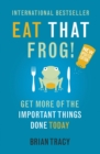 Eat That Frog! : Get More of the Important Things Done - Today! - eBook