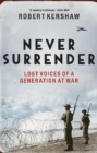 Never Surrender : Lost Voices of a Generation at War - eBook