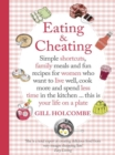Eating and Cheating : Simple shortcuts, family meals and fun recipes for women who want to live well, cook more and spend less time in the kitchen     this is your life on a plate - eBook