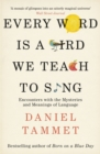 Every Word is a Bird We Teach to Sing : Encounters with the Mysteries & Meanings of Language - eBook