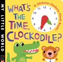 What's the Time, Clockodile? : A clickety-clackety clock book! - Book