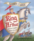 Favourite Classics: King Arthur and the Knights of the Round Table : An Illustrated Legend - eBook