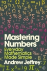 Mastering Numbers : Everyday Mathematics Made Simple - Book