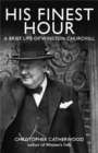 His Finest Hour: A Brief Life of Winston Churchill - Book