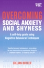 Overcoming Social Anxiety and Shyness, 1st Edition : A Self-Help Guide Using Cognitive Behavioral Techniques - eBook