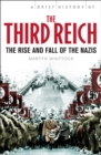 A Brief History of The Third Reich : The Rise and Fall of the Nazis - Book
