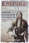 Empire of the Summer Moon : Quanah Parker and the Rise and Fall of the Comanches, the Most Powerful Indian Tribe in American History - Book