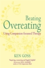 The Compassionate Mind Approach to Beating Overeating : Series editor, Paul Gilbert - eBook