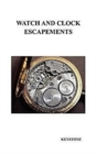 Watch and Clock Escapements : A Complete Study In Theory and Practice of the Lever, Cylinder and Chronometer Escapements, Together with a Brief Account of ... and Evolution of the Escapement in Horolo - Book