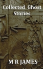 Collected Ghost Stories - A Collection of 22 M R James Stories - Book