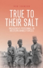 True to Their Salt : Indigenous Personnel in Western Armed Forces - Book