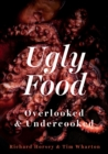 Ugly Food : Overlooked and Undercooked - Book