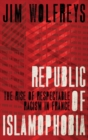 Republic of Islamophobia : The Rise of Respectable Racism in France - Book