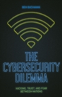 The Cybersecurity Dilemma : Network Intrusions, Trust and Fear in the International System - Book