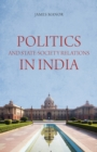 Politics and State-Society Relations in India - Book