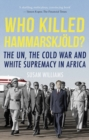 Who Killed Hammarskjold? : The UN, the Cold War and White Supremacy in Africa - Book