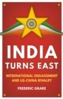 India Turns East : International Engagement and US-China Rivalry - Book