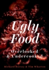 Ugly Food : Overlooked and Undercooked - eBook