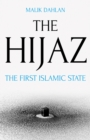 The Hijaz : The First Islamic State - Book