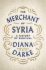 The Merchant of Syria : A History of Survival - Book