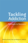 Tackling Addiction : Pathways to Recovery - Book