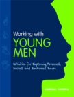 Working with Young Men : Activities for Exploring Personal, Social and Emotional Issues - Book