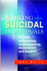 Working with Suicidal Individuals : A Guide to Providing Understanding, Assessment and Support - Book