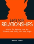 Let's Talk Relationships : Activities for Exploring Love, Sex, Friendship and Family with Young People - Book