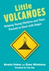 Little Volcanoes : Helping Young Children and Their Parents to Deal with Anger - Book